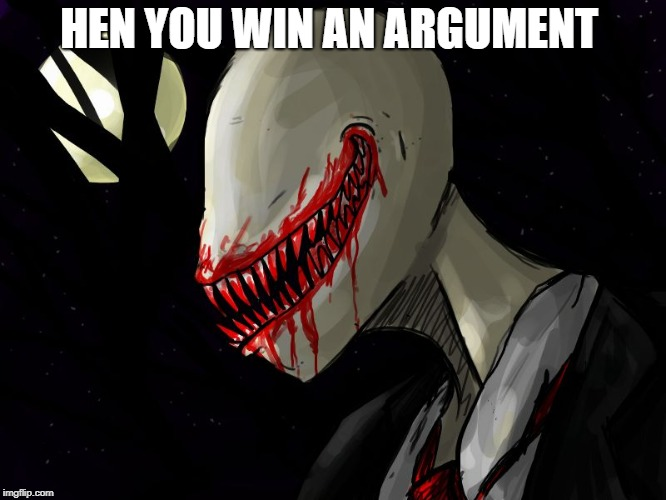 slender | HEN YOU WIN AN ARGUMENT | image tagged in slender | made w/ Imgflip meme maker