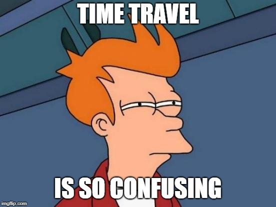 Futurama Fry Meme | TIME TRAVEL IS SO CONFUSING | image tagged in memes,futurama fry | made w/ Imgflip meme maker