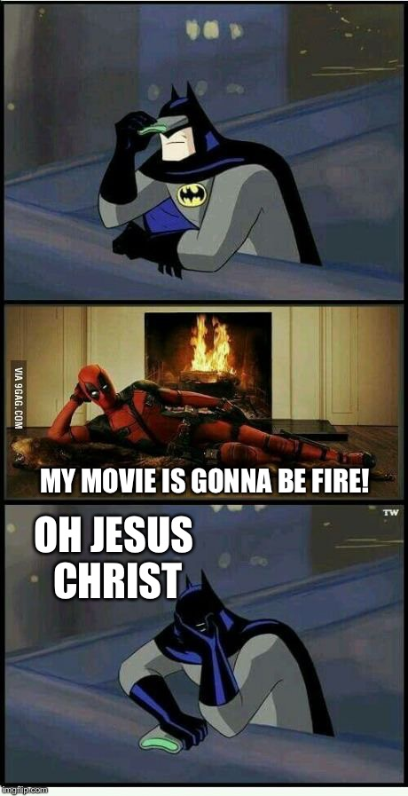Batman and Deadpool | OH JESUS CHRIST MY MOVIE IS GONNA BE FIRE! | image tagged in batman and deadpool | made w/ Imgflip meme maker