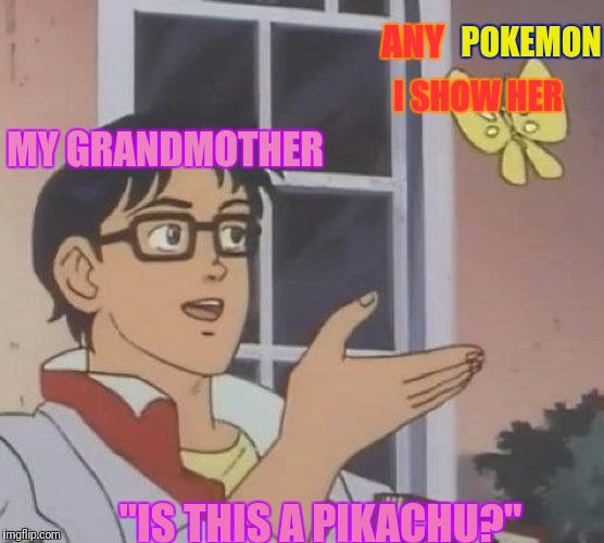 "Is this a Pikachu? | MY GRANDMOTHER ANY POKEMON I SHOW HER ""IS THIS A PIKACHU?"" 
