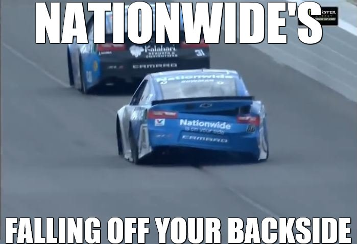 NEW Nationwide Jingle | NATIONWIDE'S FALLING OFF YOUR BACKSIDE | image tagged in memes,nascar | made w/ Imgflip meme maker