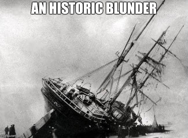 AN HISTORIC BLUNDER | made w/ Imgflip meme maker
