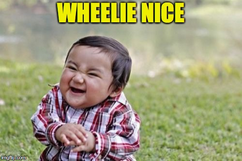 Evil Toddler Meme | WHEELIE NICE | image tagged in memes,evil toddler | made w/ Imgflip meme maker