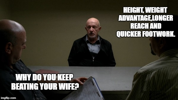 why do you keep beating your wife? | WHY DO YOU KEEP BEATING YOUR WIFE? HEIGHT, WEIGHT ADVANTAGE,LONGER REACH AND QUICKER FOOTWORK. | image tagged in interrogation,funny | made w/ Imgflip meme maker