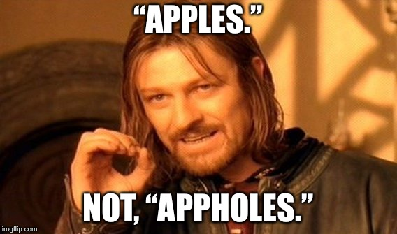 "One Does Not Simply Meme | ""APPLES."" NOT, ""APPHOLES."" 