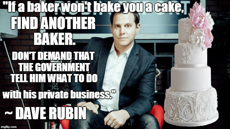 "Gay married man defends baker, as does the Supreme Court  | ""If a baker won't bake you a cake, ~ DAVE RUBIN FIND ANOTHER BAKER. DON'T DEMAND THAT THE GOVERNMENT TELL HIM WHAT TO DO with his private bu 