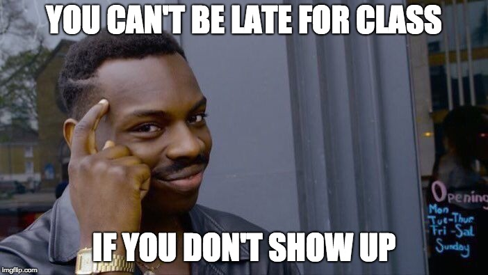Roll Safe Think About It Meme | YOU CAN'T BE LATE FOR CLASS IF YOU DON'T SHOW UP | image tagged in memes,roll safe think about it | made w/ Imgflip meme maker