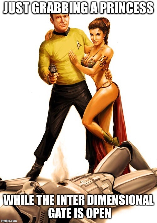 Kirk to the rescue | JUST GRABBING A PRINCESS WHILE THE INTER DIMENSIONAL GATE IS OPEN | image tagged in kirk to the rescue | made w/ Imgflip meme maker