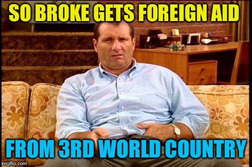 SO BROKE GETS FOREIGN AID FROM 3RD WORLD COUNTRY | made w/ Imgflip meme maker