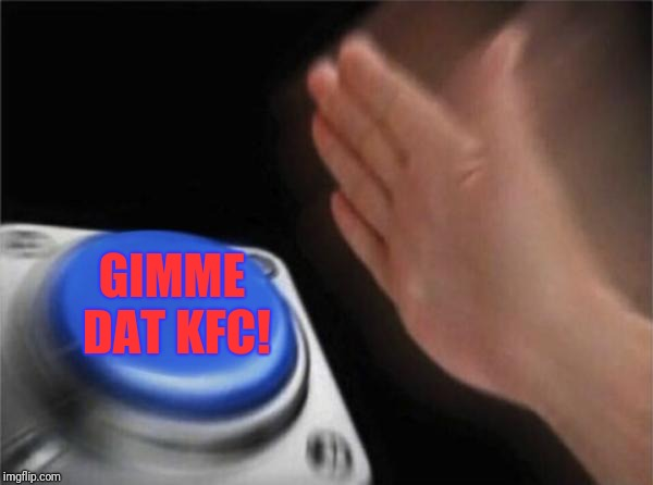 Blank Nut Button Meme | GIMME DAT KFC! | image tagged in memes,blank nut button | made w/ Imgflip meme maker