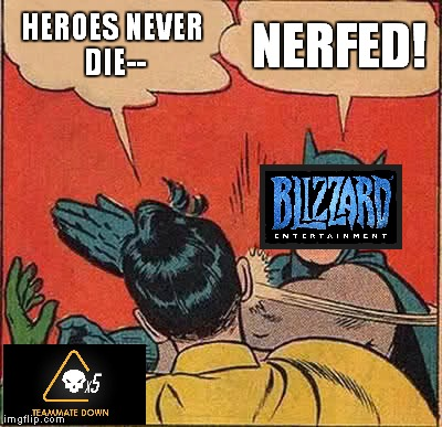 nothing broken ever lasts... | HEROES NEVER DIE-- NERFED! | image tagged in memes,batman slapping robin,blizzard,overwatch,mercy | made w/ Imgflip meme maker