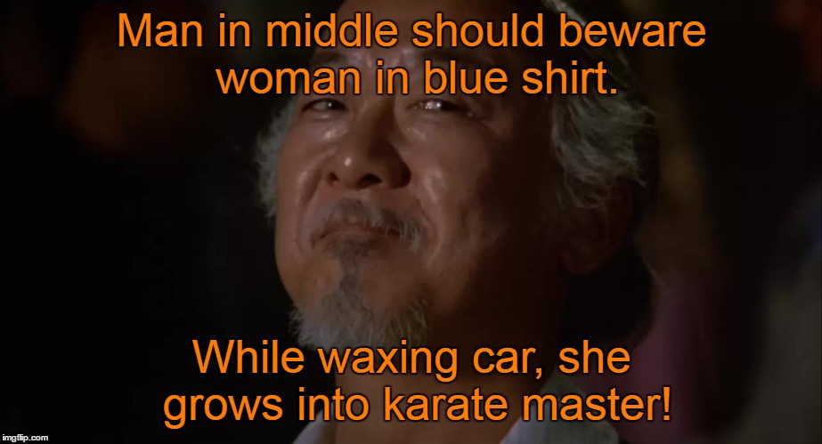 Man in middle should beware woman in blue shirt. While waxing car, she grows into karate master! | made w/ Imgflip meme maker