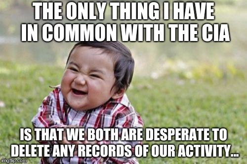 Evil Toddler Meme | THE ONLY THING I HAVE IN COMMON WITH THE CIA IS THAT WE BOTH ARE DESPERATE TO DELETE ANY RECORDS OF OUR ACTIVITY... | image tagged in memes,evil toddler | made w/ Imgflip meme maker