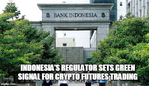 Indonesia's Regulator Sets Green Signal for Crypto Futures Trading | INDONESIA'S REGULATOR SETS GREEN SIGNAL FOR CRYPTO FUTURES TRADING | image tagged in indonesia,crypto futures trading | made w/ Imgflip meme maker
