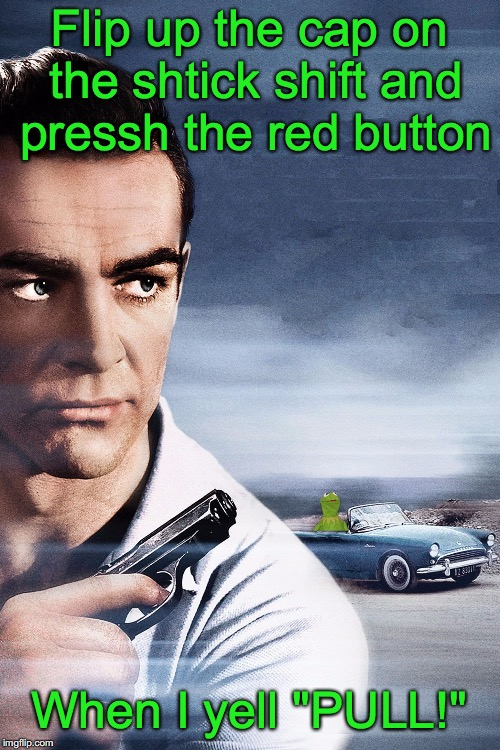 "FROG WEEK: On A One Way Trip | Flip up the cap on the shtick shift and pressh the red button When I yell ""PULL!"" 