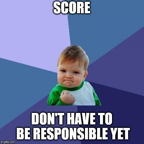 Success Kid Meme | SCORE DON'T HAVE TO BE RESPONSIBLE YET | image tagged in memes,success kid | made w/ Imgflip meme maker