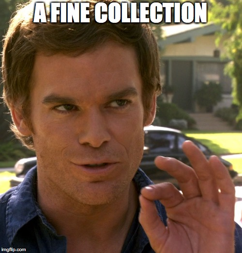 A FINE COLLECTION | made w/ Imgflip meme maker