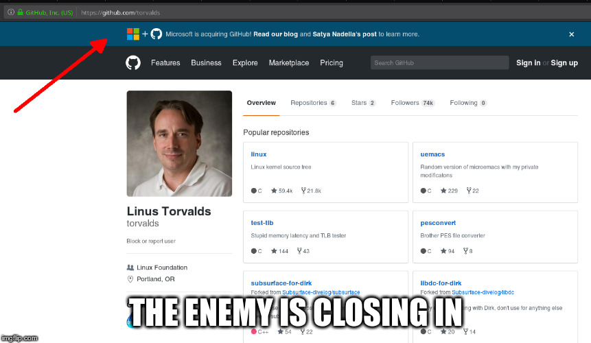 THE ENEMY IS CLOSING IN | image tagged in github,linux,torbalds,microsoft | made w/ Imgflip meme maker