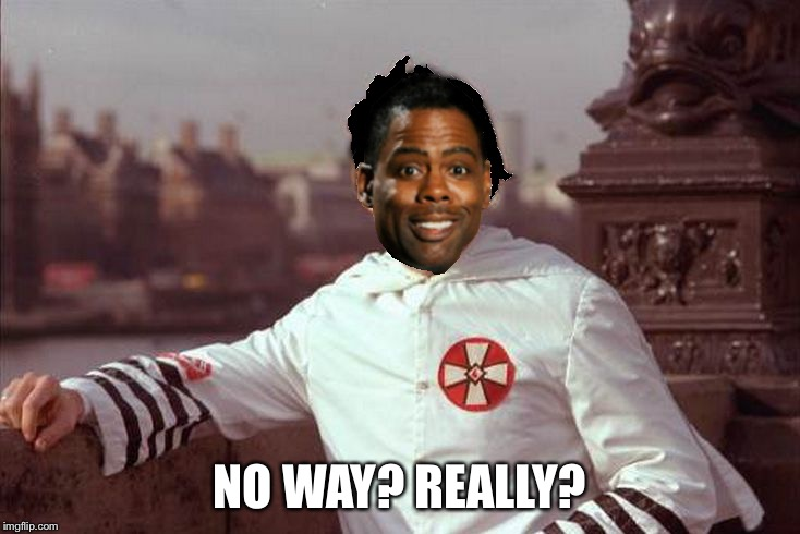 Chris Rock | NO WAY? REALLY? | image tagged in chris rock | made w/ Imgflip meme maker