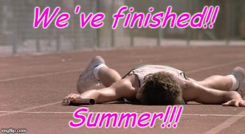 finish line | We've finished!! Summer!!! | image tagged in finish line | made w/ Imgflip meme maker