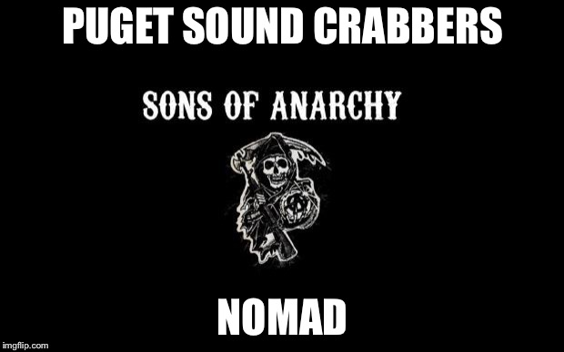 Sons of anarchy | PUGET SOUND CRABBERS NOMAD | image tagged in sons of anarchy | made w/ Imgflip meme maker