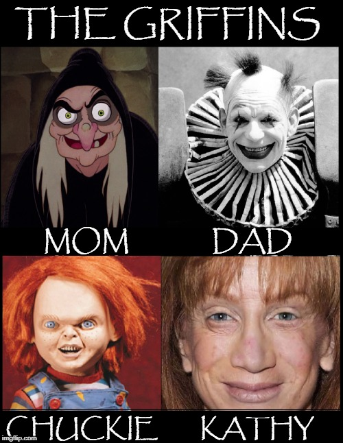Who's the Scariest of Them All? | THE GRIFFINS MOM              DAD CHUCKIE        KATHY | image tagged in vince vance,kathy griffin,wicked witch,monsters,chuckie,family of evil | made w/ Imgflip meme maker