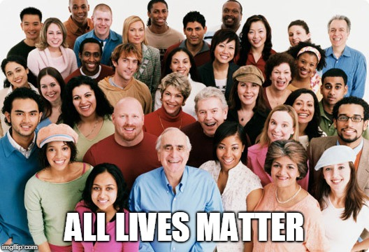 All lives matter | ALL LIVES MATTER | image tagged in diversity,lives matter,all lives matter | made w/ Imgflip meme maker