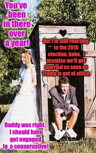 The real reason for the backlog of Progressive weddings since November 8, 2016 | . | image tagged in funny memes,progessives,never trumper,wedding delays,outhouse,reactions | made w/ Imgflip meme maker