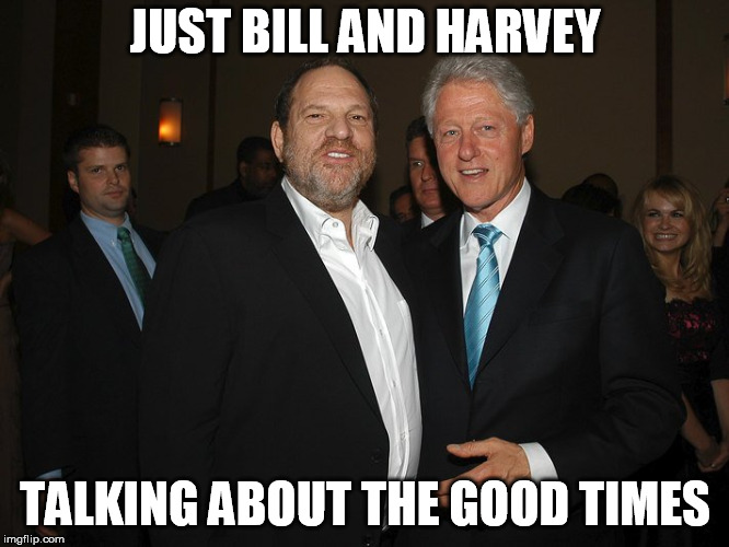 JUST BILL AND HARVEY TALKING ABOUT THE GOOD TIMES | image tagged in clinton/ wienstein | made w/ Imgflip meme maker