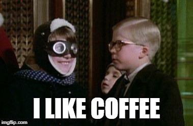 I LIKE COFFEE | image tagged in coffee | made w/ Imgflip meme maker