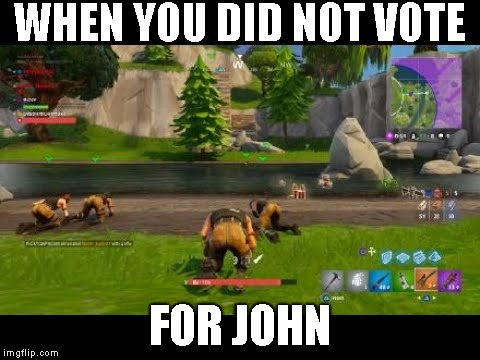 WHEN YOU DID NOT VOTE FOR JOHN | image tagged in fortnite | made w/ Imgflip meme maker