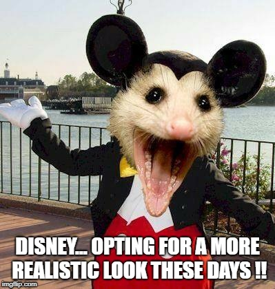 Realistic Mickey | DISNEY... OPTING FOR A MORE REALISTIC LOOK THESE DAYS !! | image tagged in disney,disney world,mickey mouse,mickey,mouse,disneyland | made w/ Imgflip meme maker