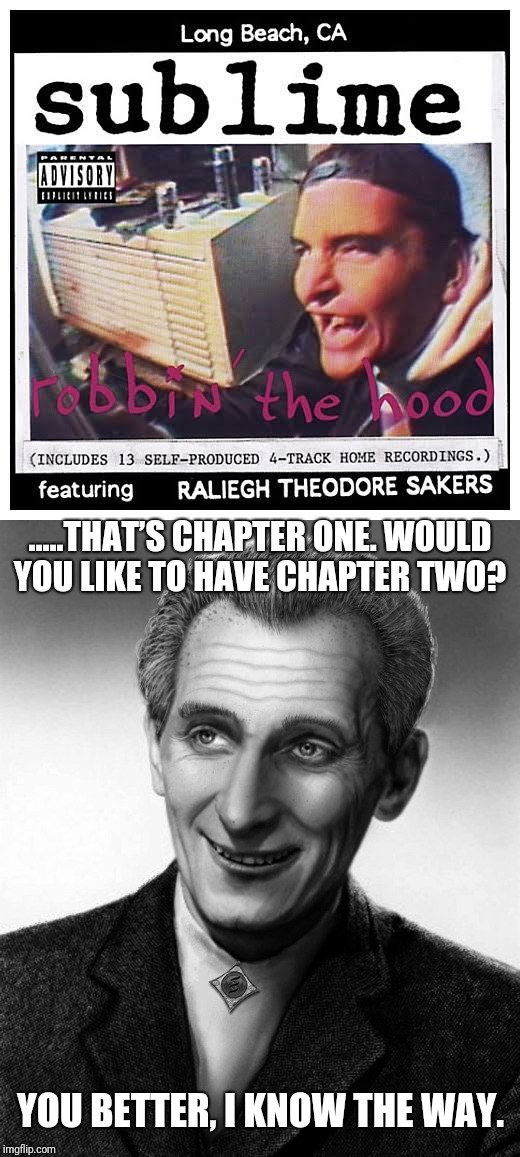 .....THAT'S CHAPTER ONE. WOULD YOU LIKE TO HAVE CHAPTER TWO? YOU BETTER, I KNOW THE WAY. | made w/ Imgflip meme maker