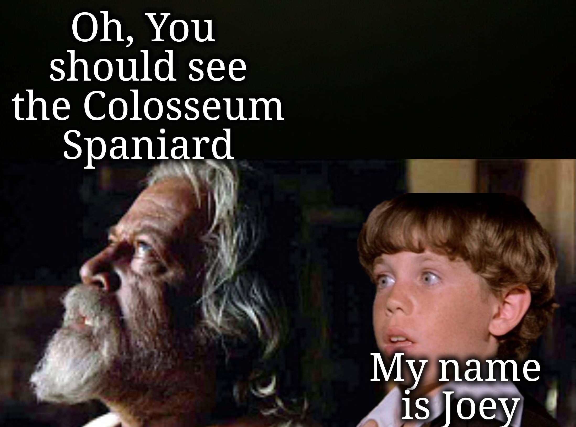 Oh, You should see the Colosseum Spaniard My name is Joey | made w/ Imgflip meme maker