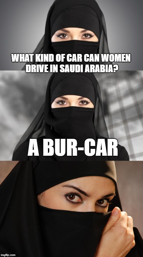 WHAT KIND OF CAR CAN WOMEN DRIVE IN SAUDI ARABIA? A BUR-CAR | made w/ Imgflip meme maker