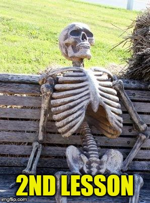 Waiting Skeleton Meme | 2ND LESSON | image tagged in memes,waiting skeleton | made w/ Imgflip meme maker