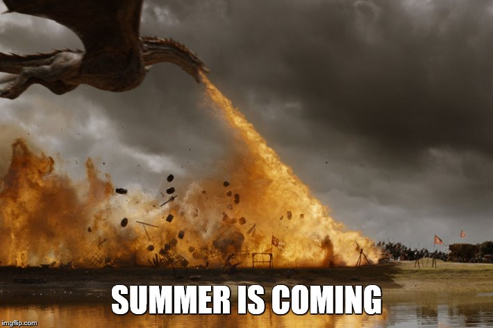 SUMMER IS COMING | image tagged in game of thrones dragon oh yeah | made w/ Imgflip meme maker