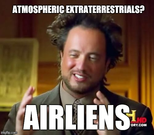 Ancient Aliens Meme | ATMOSPHERIC EXTRATERRESTRIALS? AIRLIENS | image tagged in memes,ancient aliens | made w/ Imgflip meme maker