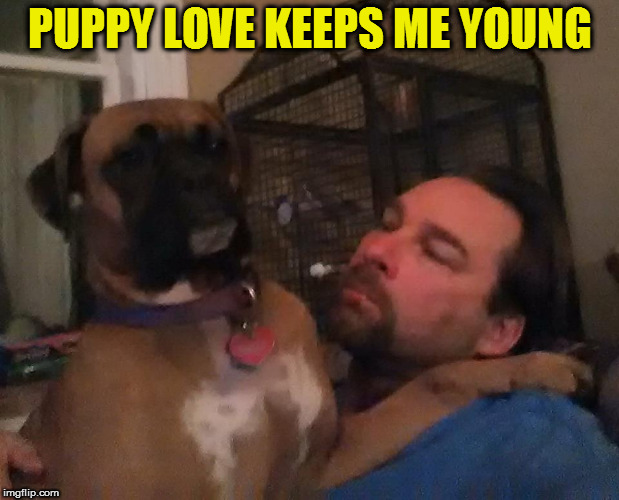 PUPPY LOVE KEEPS ME YOUNG | made w/ Imgflip meme maker