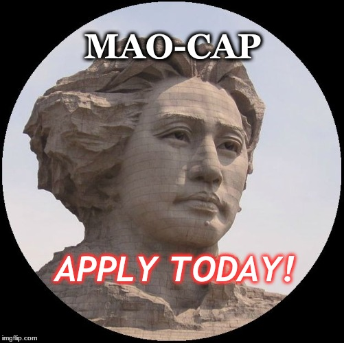 MAO-CAP APPLY TODAY! | image tagged in mao-cap | made w/ Imgflip meme maker