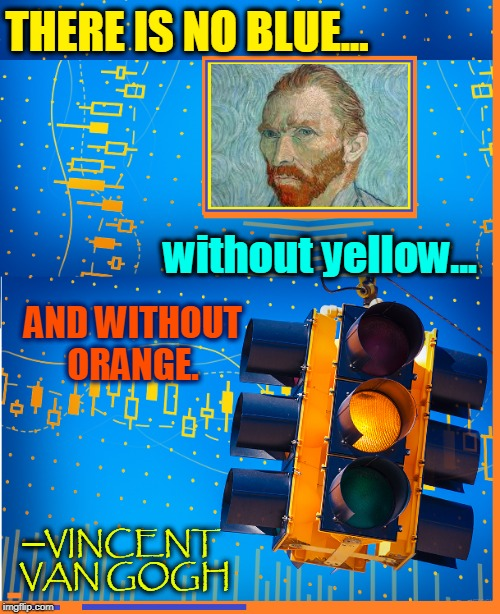 This World was Never Meant for One as Beautiful as You | without yellow... ─VINCENT VAN GOGH THERE IS NO BLUE... AND WITHOUT ORANGE. | image tagged in vince vance,vincent van gogh,starry night,yellow,yellow light,art memes | made w/ Imgflip meme maker