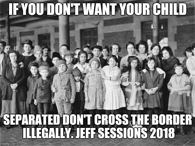 IF YOU DON'T WANT YOUR CHILD SEPARATED DON'T CROSS THE BORDER ILLEGALLY. JEFF SESSIONS 2018 | image tagged in immigration trump immigration immigrants | made w/ Imgflip meme maker