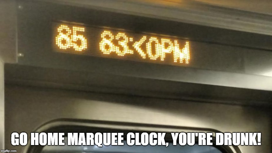 GO HOME MARQUEE CLOCK, YOU'RE DRUNK! | image tagged in marquee clock | made w/ Imgflip meme maker