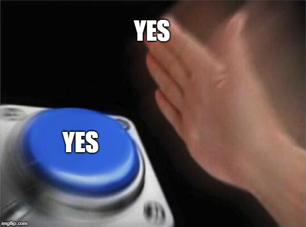 Blank Nut Button Meme | YES YES | image tagged in memes,blank nut button | made w/ Imgflip meme maker