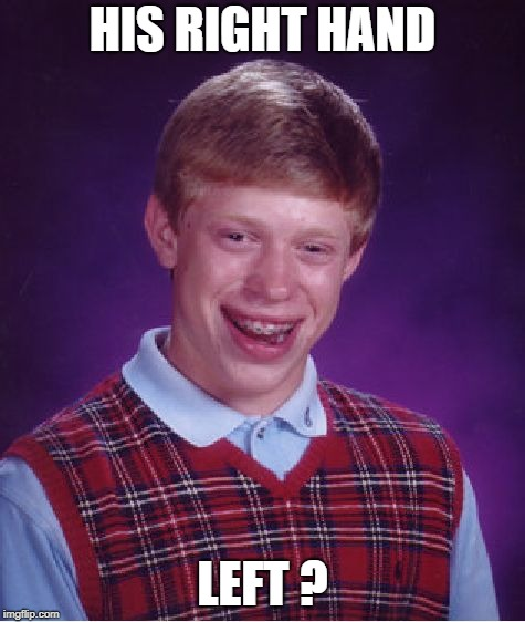 Bad Luck Brian Meme | HIS RIGHT HAND LEFT ? | image tagged in memes,bad luck brian | made w/ Imgflip meme maker