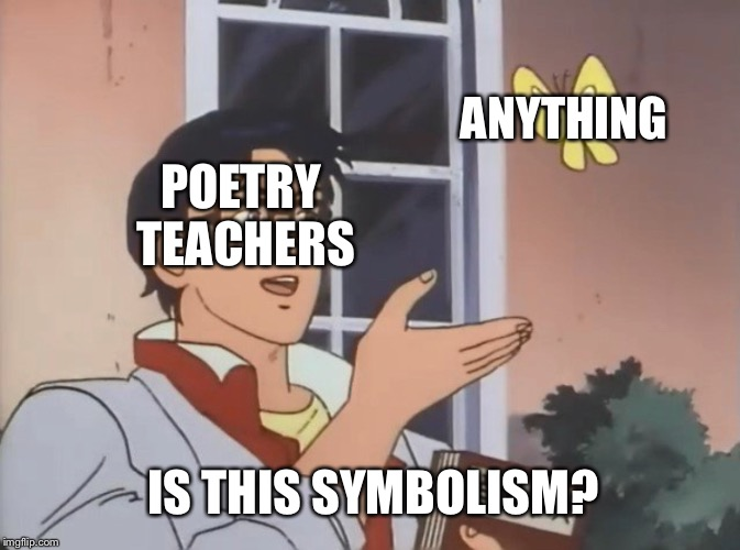Is this a bird? | POETRY TEACHERS IS THIS SYMBOLISM? ANYTHING | image tagged in is this a bird | made w/ Imgflip meme maker
