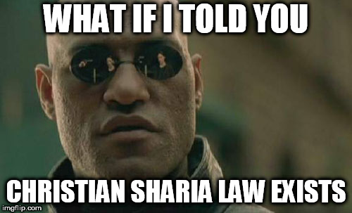 Matrix Morpheus Meme | WHAT IF I TOLD YOU CHRISTIAN SHARIA LAW EXISTS | image tagged in memes,matrix morpheus,christian sharia law,theocracy,religion,religious | made w/ Imgflip meme maker