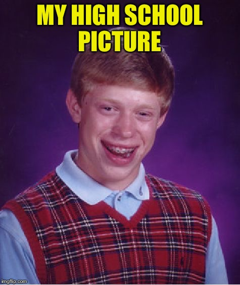 Bad Luck Brian Meme | MY HIGH SCHOOL PICTURE | image tagged in memes,bad luck brian | made w/ Imgflip meme maker