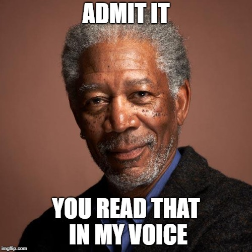Morgan Freeman | ADMIT IT YOU READ THAT IN MY VOICE | image tagged in morgan freeman | made w/ Imgflip meme maker
