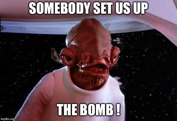 Trap | SOMEBODY SET US UP THE BOMB ! | image tagged in trap,memes,its a trap,admiral ackbar | made w/ Imgflip meme maker